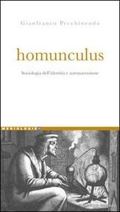 Homunculus. Sociologia dell'identità e autonarrazione