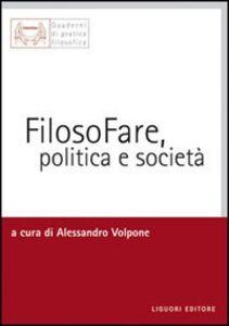 Foto Cover di Filosofare, politica e società, Libro di  edito da Liguori