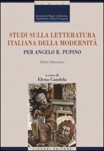 Libro Studi sulla letteratura italiana della modernità. Per Angelo R. Pupino. Sette-Ottocento