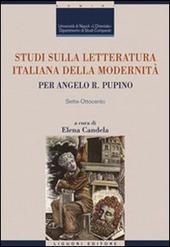 Studi sulla letteratura italiana della modernità. Per Angelo R. Pupino. Sette-Ottocento