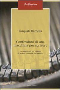 Foto Cover di Confessioni di una macchina per scrivere. La pubblicità tra visione di marca e visione del mondo, Libro di Pasquale Barbella, edito da Liguori