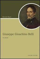 Giuseppe Gioacchino Belli. Un ritratto