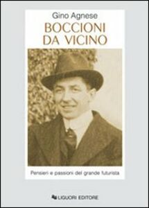 Foto Cover di Boccioni da vicino. Pensieri e passioni del grande futurista, Libro di Gino Agnese, edito da Liguori