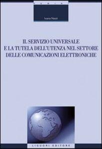Libro Il servizio universale e la tutela dell'utenza nel settore delle comunicazioni elettroniche Ivana Nasti