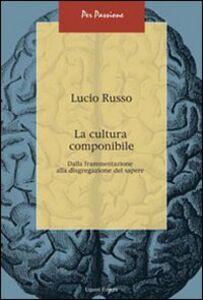 Foto Cover di La cultura componibile. Dalla frammentazione alla disgregazione del sapere, Libro di Lucio Russo, edito da Liguori