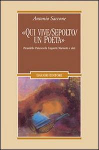 Libro «Qui vive sepolto un poeta». Pirandello, Palazzeschi, Ungaretti, Marinetti e altri Antonio Saccone