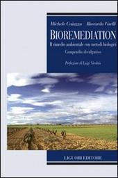 Bioremediation. Il rimedio ambientale con metodi biologici. Compendio divulgativo