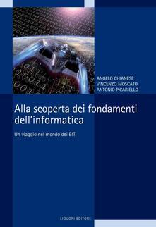 Alla scoperta dei fondamenti dell'informatica. Un viaggio nel mondo dei bit - Angelo Chianese,Vincenzo Moscato,Antonio Picariello - ebook