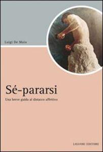 Foto Cover di Sé-pararsi. Una breve guida al distacco affettivo, Libro di Luigi De Maio, edito da Liguori