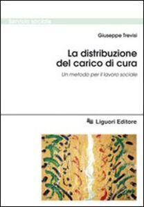 Foto Cover di La distribuzione del carico di cura. Un metodo per il lavoro sociale, Libro di Giuseppe Trevisi, edito da Liguori