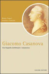 Libro Giacomo Casanova. Una biografia intellettuale e romanzesca Bruno Capaci , Gianluca Simeoni