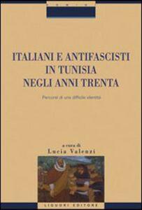 Libro Italiani e antifascisti in Tunisia negli anni Trenta. Percorsi di una difficile identità