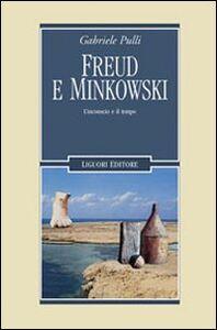 Libro Freud e Minkowski. L'inconscio e il tempo Gabriele Pulli