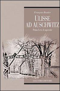 Libro Ulisse ad Auschwitz. Primo Levi, il superstite François Rastier