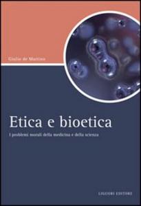 Libro Etica e bioetica. I problemi morali della medicina e della scienza Giulio De Martino