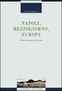 Foto Cover di Napoli, Mezzogiorno, Europa. Poteri, istituzioni e società, Libro di Guido D'Agostino, edito da Liguori
