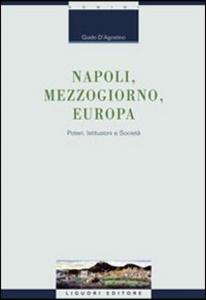 Libro Napoli, Mezzogiorno, Europa. Poteri, istituzioni e società Guido D'Agostino