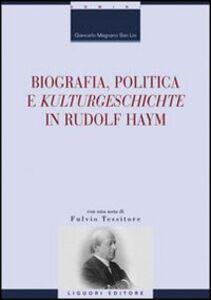 Libro Biografia, politica e «Kulturgeschichte» in Rudolf Haym Giancarlo Magnano San Lio