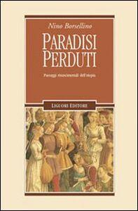 Libro Paradisi perduti. Paesaggi rinascimentali dell'utopia Nino Borsellino