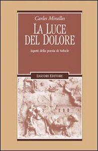 Libro La luce del dolore. Aspetti della poesia di Sofocle Carles Miralles