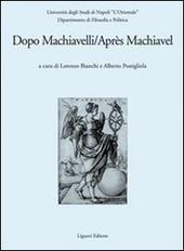 Dopo Machiavelli. Atti del Convegno (30 novembre-2 dicembre 2006). Ediz. italiana e francese