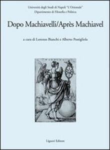 Dopo Machiavelli. Atti del Convegno (30 novembre-2 dicembre 2006). Ediz. italiana e francese - copertina