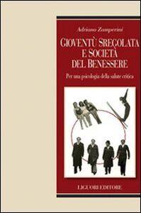 Libro Gioventù sregolata e società del benessere. Per una psicologia della salute critica Adriano Zamperini