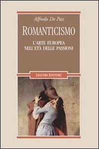 Libro Romanticismo. L'arte europea nell'età delle passioni Alfredo De Paz