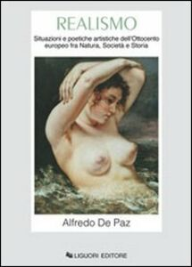 Libro Realismo. Situazioni e poetiche artistiche dell'Ottocento europeo fra natura, società e storia Alfredo De Paz