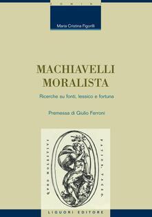 Machiavelli moralista. Ricerche su fonti, lessico e fortuna - M. Cristina Figorilli - ebook