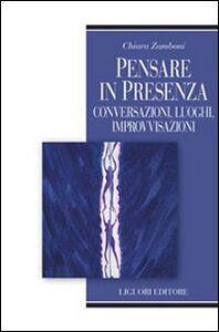 Foto Cover di Pensare in presenza. Conversazioni, luoghi, improvvisazioni, Libro di Chiara Zamboni, edito da Liguori