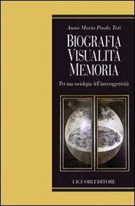 Libro Biografia, visualità, memoria. Per una sociologia dell'intersoggettività Anna M. Toti