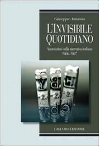 Libro Invisibile quotidiano. Annotazioni sulla narrativa italiana 2006-2007 Giuseppe Amoroso