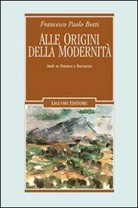 Libro Alle origini della modernità. Studi su Petrarca e Boccaccio Francesco P. Botti