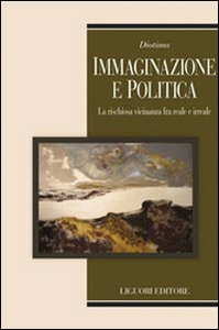 Libro Immaginazione e politica. La rischiosa vicinanza fra reale e irreale