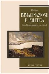 Immaginazione e politica. La rischiosa vicinanza fra reale e irreale