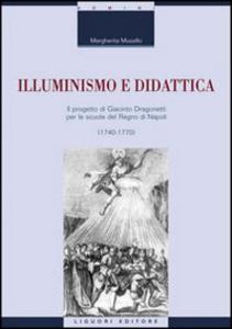 Libro Illuminismo e didattica. Il progetto di Giacomo Dragonetti per le scuole del regno di Napoli Margherita Musello