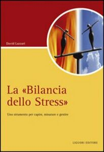 Libro La «Bilancia dello stress». Uno strumento per capire, misurare e gestire David Lazzari