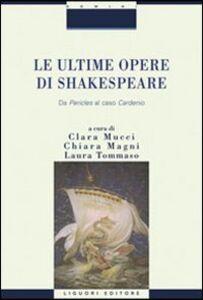 Libro Le ultime opere di Shakespeare. Da «Pericle» al caso «Cardenio»