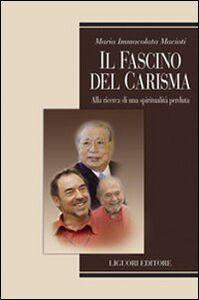 Libro Il fascino del carisma. Alla ricerca di una spiritualità perduta M. Immacolata Macioti