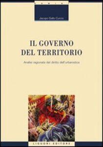 Foto Cover di Il governo del territorio. Analisi ragionata del diritto dell'urbanistica, Libro di Jacopo Gallo Curcio, edito da Liguori