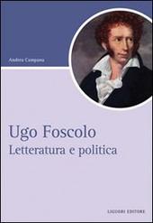 Ugo Foscolo. Letteratura e politica