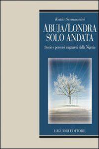 Libro Abuja-Londra solo andata. Storie e percorsi migratori dalla Nigeria Katia Scannavini