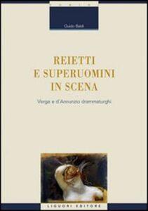 Libro Reietti e superuomini in scena. Verga e d'Annunzio drammaturghi Guido Baldi