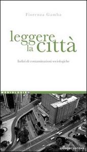Libro Leggere la città. Indizi di contaminazioni sociologiche Fiorenza Gamba