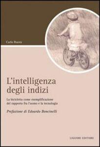 Libro L' intelligenza degli indizi. La bicicletta come esemplificazione del rapporto fra l'uomo e la tecnologia Carlo Buora