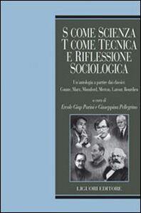 Libro S come scienza, T come tecnica e riflessione sociologica. Un'antologia a partire dai classici: Comte, Marx, Mumford, merton, Latour, Bordieu