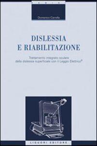 Libro Dislessia e riabilitazione. Trattamento integrato oculare della dislessia superficiale con il leggio elettrico Domenico Carrella