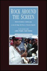 Rock around the screen. Storie di cinema e musica pop - copertina
