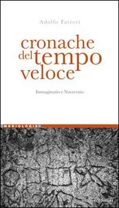 Libro Cronache del tempo veloce. Immaginario e Novecento Adolfo Fattori